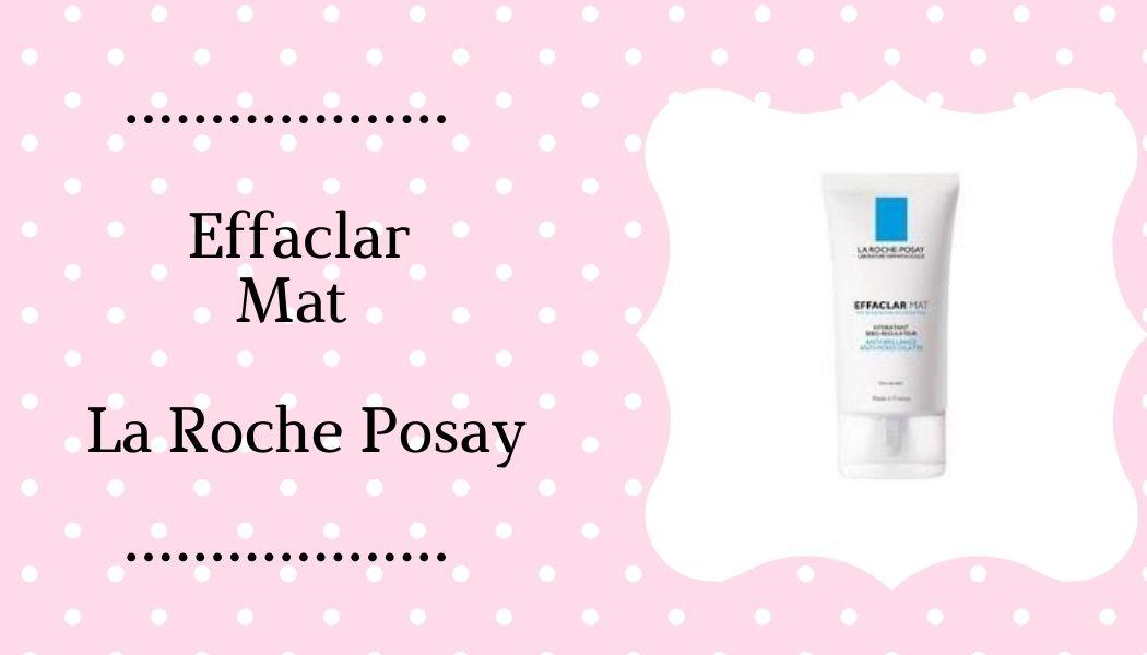 Effaclar Mat  La Roche Posay